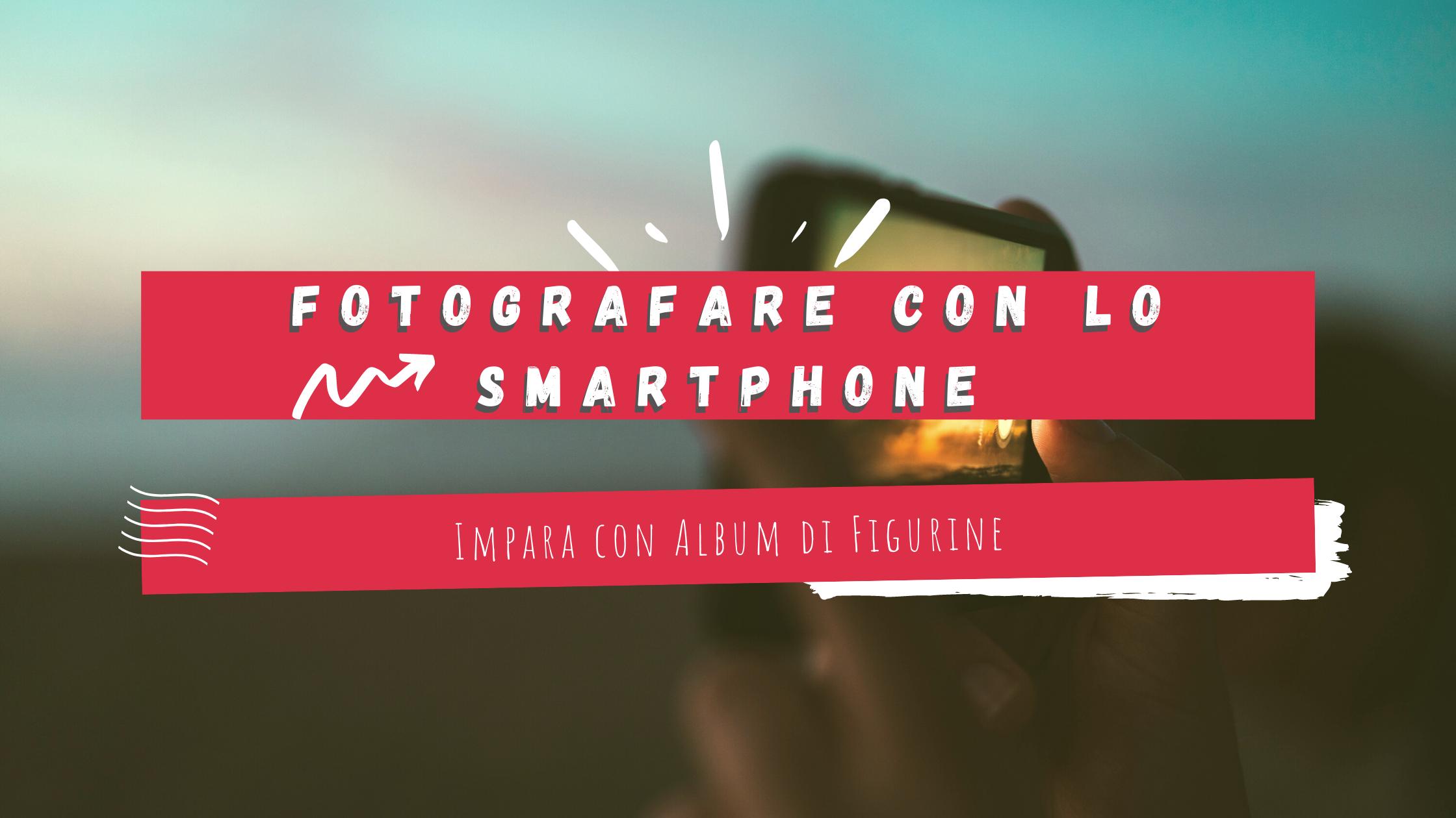 Smartphone per fotografia: come fare belle foto